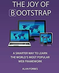 The Joy of Bootstrap: A smarter way to learn the world's most popular web framework by Alan Forbes (2014-08-06)