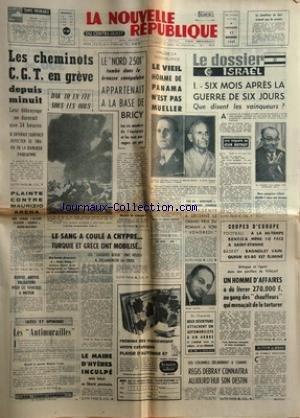 NOUVELLE REPUBLIQUE (LA) [No 7046] du 17/11/1967 - LES CONFLITS SOCIAUX -LE NORD 2501 TOMBE DANS LA BROUSE SENEGALAISE APPARTENAIT A LA BASE DE BRICY -DAK TO EN FEU SOUS LES OBUS -PLAINTE CONTRE MAURIZIO ARENA -LE SANG A COULE A CHYPRE -LES ANTIMURAILLES PAR ARMAND -LE MAIRE D'HYERES INCULPE -LES COLONELS DELIBERENT A CAMIRI / REGIS DEBRAY CONNAITRA SON DESTIN -LES SPORTS / FOOT - BASKET -LE VIEIL HOMME DE PANAMA N'EST PAS MUELLER -LE DOSSIER OSRAEL PAR BOTROT par Collectif