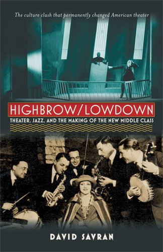 Highbrow/Lowdown: Theater, Jazz, and the Making of the New Middle Class