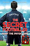 The Secret Footballer: What the Physio Saw...: What the Physio Saw...
