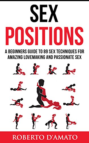 Sex Positions A Beginners Guide To 89 Sex Techniques For Passionate Sex English Edition