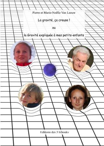 La gravité, ça creuse! ou l'histoire de la gravité expliquée à mes petits-enfants depuis Aristarque jusqu'à Einstein (Les lois de la physique expliquées à mes petits-enfants t. 3)