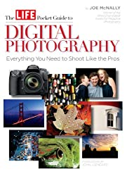 LIFE The Pocket Guide to Digital Photography: Everything You Need to Shoot Like the Pros