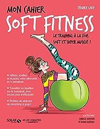 Mon cahier Soft fitness par France Carp