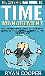 Time Management: The Superhuman Guide To Time Management! - How To Wake Up Early, Get Organized, Increase Productivity, Stay Balanced, And Start Getting ... Building, Get Stuff Done) (English Edition)
