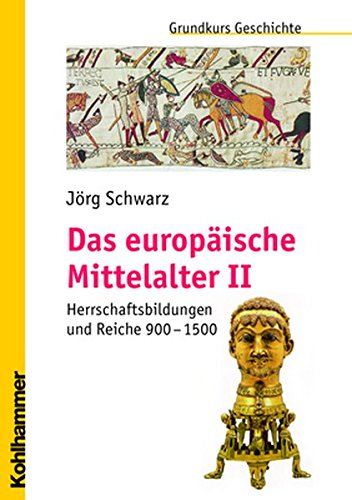 Grundkurs Geschichte, Das europäische Mittelalter Teil 2: Herrschaftsbildungen und Reiche 900 - 1500