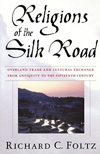 Religions of the Silk Road: Overland Trade and Cultural Exchange from Antiquity to the Fifteenth Century