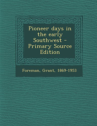 Pioneer days in the early Southwest - Primary Source Edition