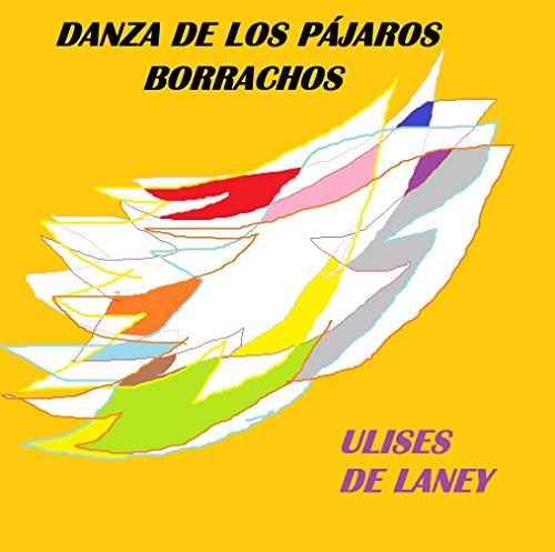 Danza de los pájaros borrachos por Ulises de Laney