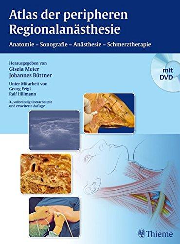 Atlas der peripheren Regionalanästhesie: Anatomie - Sonografie - Anästhesie - Schmerztherapie