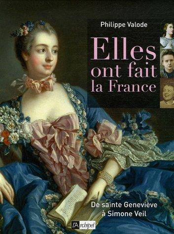Elles ont fait la France : De sainte Geneviève à...
