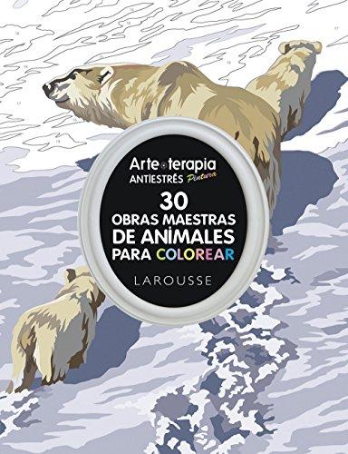 Arte-terapia 30 obras maestras sobre animales para colorear (Larousse - Libros Ilustrados/ Prácticos - Ocio Y Naturaleza - Ocio) por Larousse Editorial