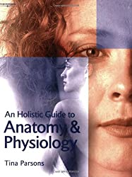 Holistic Guide To Anatomy & Physiology (Hairdressing & Beauty Industry Authority)