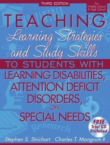 Teaching Learning Strategies and Study Skills To Students with Learning Disabilities, Attention Deficit Disorders, or Special Needs, 3rd Edition (For Middle School & High School) by Strichart, Stephen S., Mangrum, Charles T. (2001) Paperback