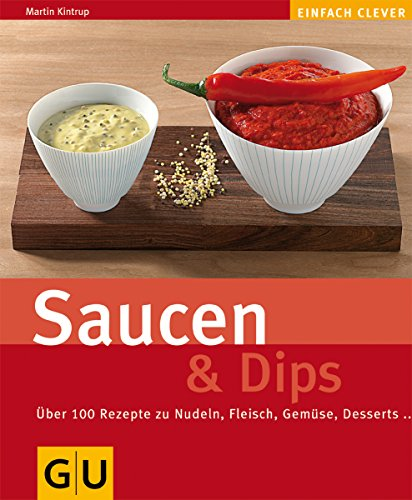 Saucen & Dips: Über 100 Rezepte zu Nudeln, Fleisch, Gemüse, Desserts.... (Jeden-Tag-Küche)