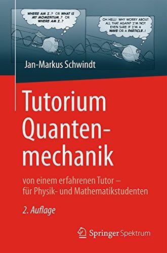 Tutorium Quantenmechanik: von einem erfahrenen Tutor – für Physik- und Mathematikstudenten