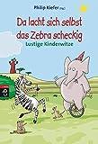 Da lacht sich selbst das Zebra scheckig - Lustige Kinderwitze