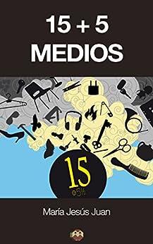 15+5 medios (Spanish Edition) di [Juan, María Jesús]