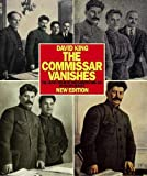 Commissar Vanishes:Falsification of Photographs and Art: Falsification of Photographs and Art in Stalins Russia