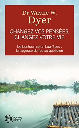 Changez vos pensées, changez votre vie : La sagesse du Tao par Wayne-W Dyer