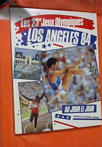Les 23es Jeux Olympiques, Los Angelès 84, Au Jour le Jour par Pierre Quinon