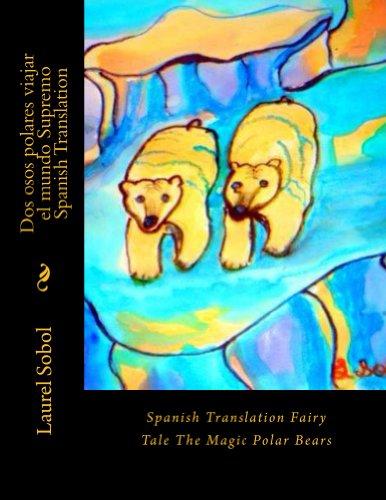 Dos osos polares viajar el mundo Supremo  Spanish Translation (The Magic Polar Bears Spanish Translation) por Laurel Sobol
