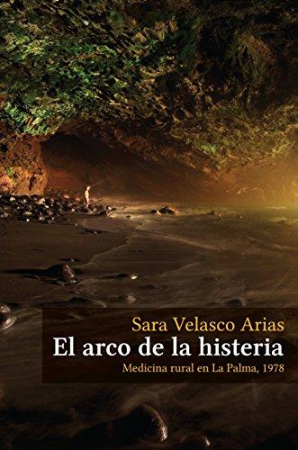 El arco de la histeria: Medicina rural en La Palma, 1978