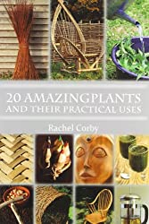 20 Amazing Plants: And Their Practical Uses