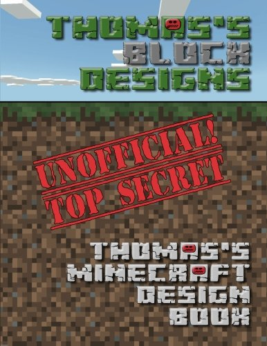 Thomas's Block Designs: Thomas's Minecraft Design Book: Volume 3 (Minecraft Design Books)
