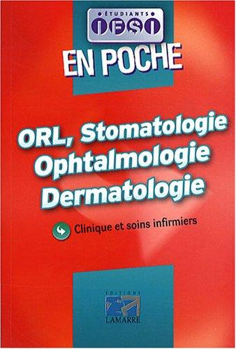ORL, stomatologie, ophtalmologie, dermatologie en poche: Clinique et soins infirmiers