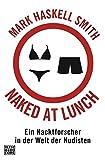 Naked at Lunch: Ein Nacktforscher in der Welt der Nudisten - Mark Haskell Smith