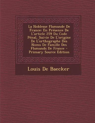 La Noblesse Flamande de France: En Presence de L'Article 259 Du Code Penal, Suivie de L'Origine de L'Orthographe Des Noms de Famille Des Flamands de France