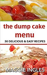The Dump Cake Menu: 30 Delicious Dump Cake Recipes Anyone Can Make by Maggie Ingles (2014-03-31)