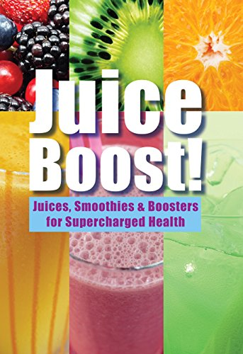 Juice Boost!: Juices, Smoothies and Boosters for Supercharged Health (English Edition) -