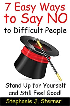 7 Easy Ways to Say NO to Difficult People (Stand up for Yourself Book 1) by [Sterner, Stephanie]