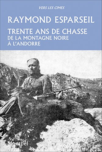 Trente ans de chasse: De la montagne Noire à l'Andorre. par Raymond Esparseil