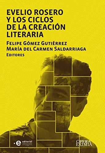 Evelio Rosero  y los ciclos de la creación literaria (Opera Eximia nº 3) por Maria Carmen del Saldarriaga