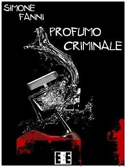 Profumo criminale (Giallo, Thriller & Noir) di [Fanni, Simone]
