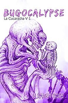 Bugocalypse (La Cucaracha Book 1) by [Rose, H. Raven]