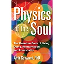 Physics of the Soul: The Quantum Book of Living, Dying, Reincarnation, and Immortality by Amit Goswami (2013-12-01)
