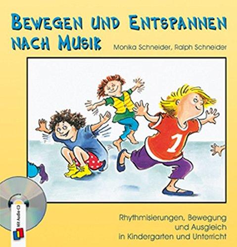 Bewegen und Entspannen nach Musik: Rhythmisierungen, Bewegung und Ausgleich in Kindergarten und Unterricht