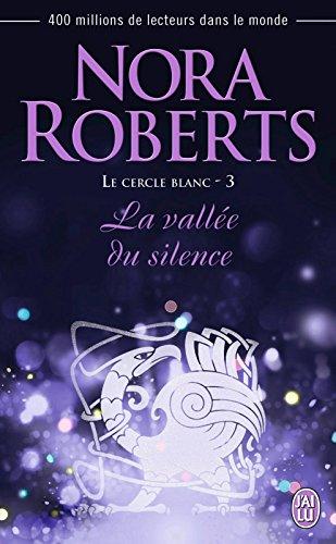 Le cercle blanc (Tome 3) - La vallée du silence par Nora Roberts