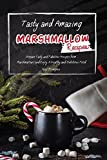 Tasty and Amazing Marshmallow Recipes: Prepare Tasty and Fabulous Recipes from Marshmallows and Enjoy A Healthy and Nutritious Food (English Edition)