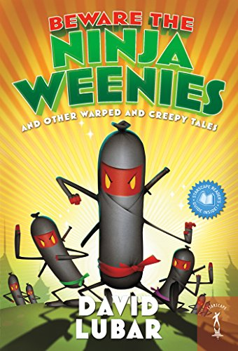 Beware the Ninja Weenies: And Other Warped and Creepy Tales ...