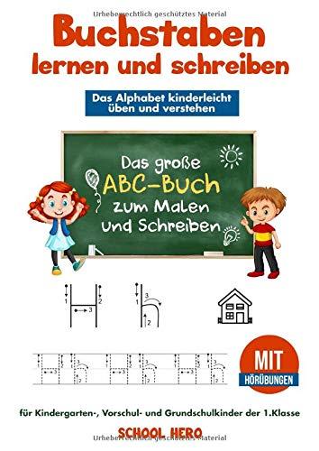 Buchstaben lernen und schreiben -  Das Alphabet kinderleicht üben und verstehen: Das große ABC-Buch zum Malen und Schreiben für Kindergarten-, Vorschul- und Grundschulkinder der 1.Klasse