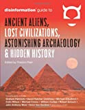 Disinformation Guide To Ancient Aliens, Lost Civilizations, Astonishing Archeology & Hidden History: (Disinformation Guides)
