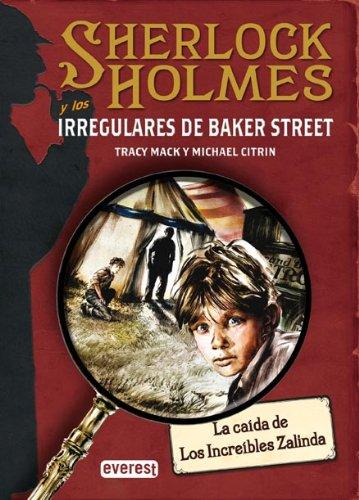 La Caida de Los Increibles Zalinda (Sherlock Holmes y los Irregulares de Baker Street) por Tracy Mack, Michael Citrin