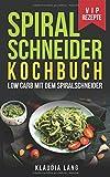 Spiralschneider Kochbuch: Low Carb mit dem Spiralschneider