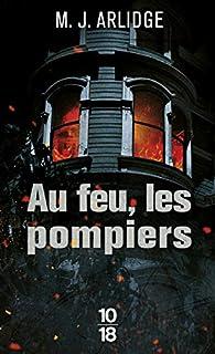 Au Feu Les Pompiers M J Arlidge Babelio