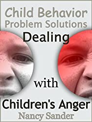 Child Behavior Problem Solutions - Dealing with Children's Anger (Successful Parenting Solutions Book 4) (English Edition)